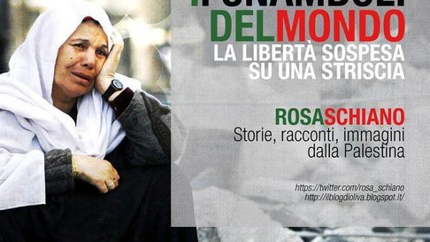 """""""I funamboli del mondo – La libertà sospesa su una Striscia"""". Storie, racconti, immagini dalla Palestinadi Rosa Schiano"""