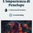 L'impazienza di Penelope: storia di una donna intollerante all'amore. Il primo romanzo di Giovanna di Verniere